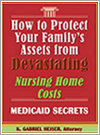 Book: How to Protect Your Family's Assets from Devastating Nursing Home Costs:  Medicaid Secrets